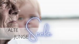 Alte Seele – Junge Seele